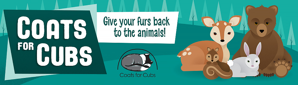 Coats for Cubs - Give your furs back to the animals.